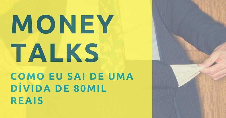 Como Eu Saí De Uma Dívida De 80 Mil! Money Talks Com Júlia Mendonça EP# 1