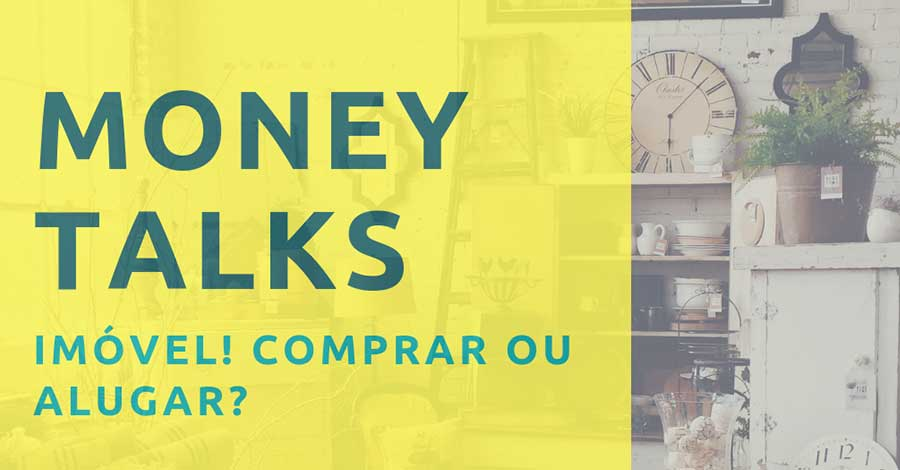 Comprar Ou Alugar Imóvel?Money Talks #2!